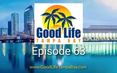 Good Life Tampa Bay Episode #63