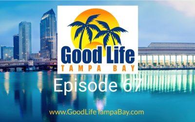 Good Life Tampa Bay Episode #67
