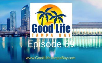 Good Life Tampa Bay Episode #69