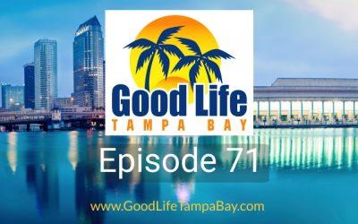 Good Life Tampa Bay Episode 71